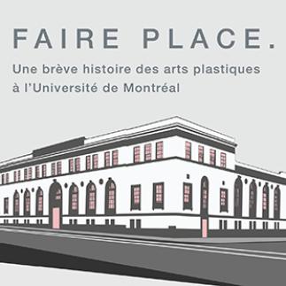 Faire place. Une brève histoire des arts plastiques à l'Université de Montréal