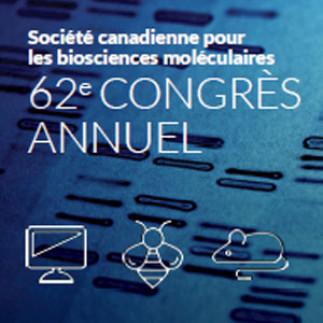 62e Congrès annuel de la Société canadienne pour les biosciences moléculaires