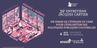 32e Entretiens Jacques Cartier : le rendez-vous France x Québec - Un usage de l'éthique du care pour l'évaluation des politiques publiques culturelles