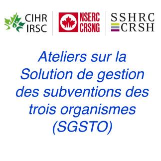 Ateliers sur la Solution de gestion des subventions des trois organismes (SGSTO)