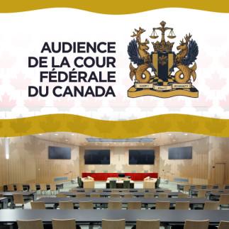 REPORTÉE - Audience de la Cour fédérale du Canada