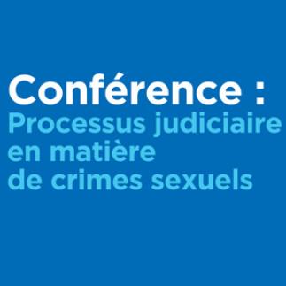 Conférence - «Processus judiciaire en matière de crimes sexuels»